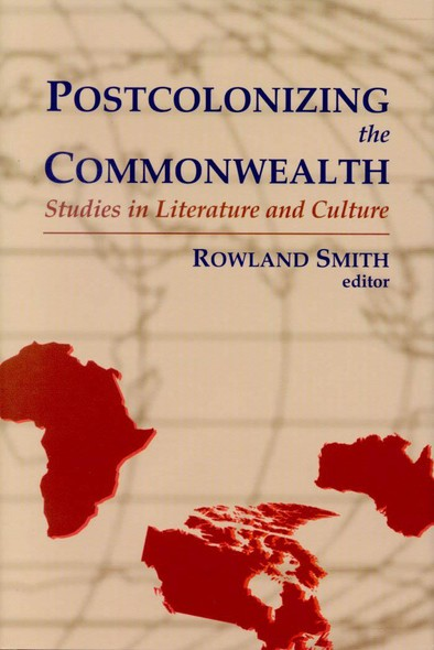 Postcolonizing the Commonwealth : Studies in Literature and Culture
