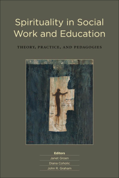 Spirituality in Social Work and Education : Theory, Practice, and Pedagogies
