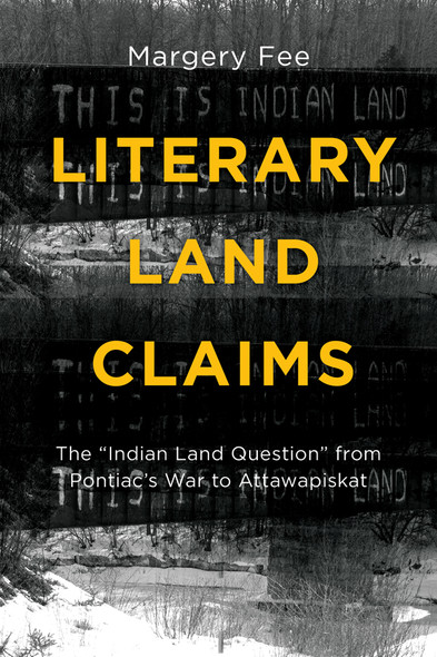"Literary Land Claims : The ""Indian Land Question"" from Pontiac's War to Attawapiskat"