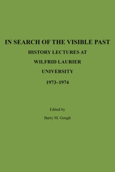 In Search of the Visible Past : History Lectures at Wilfrid Laurier University 1973-1974