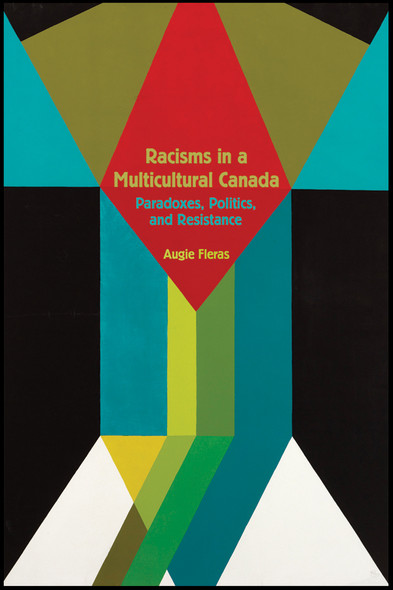 Racisms in a Multicultural Canada : Paradoxes, Politics, and Resistance