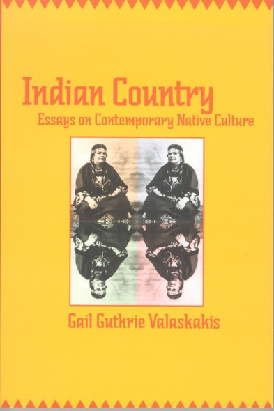 Indian Country : Essays on Contemporary Native Culture