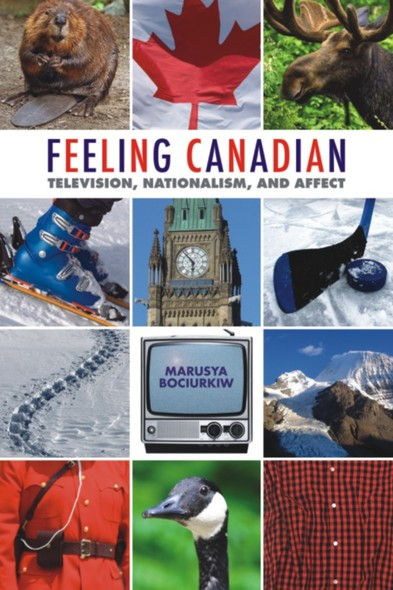 Feeling Canadian : Television, Nationalism, and Affect