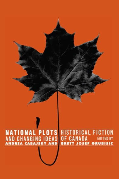 National Plots : Historical Fiction and Changing Ideas of Canada
