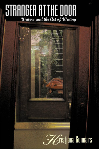 Stranger at the Door : Writers and the Act of Writing