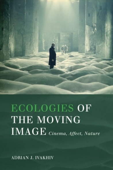 Ecologies of the Moving Image : Cinema, Affect, Nature