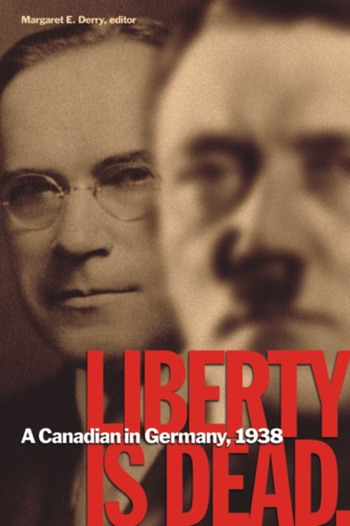 Liberty Is Dead : A Canadian in Germany, 1938