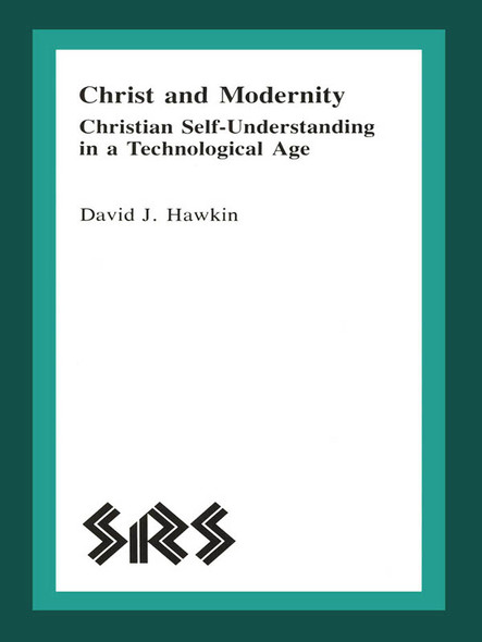 Christ and Modernity : Christian Self-Understanding in a Technological Age