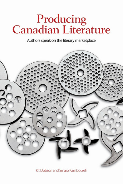 Producing Canadian Literature : Authors Speak on the Literary Marketplace