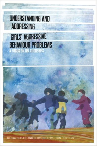 Understanding and Addressing Girls' Aggressive Behaviour Problems : A Focus on Relationships