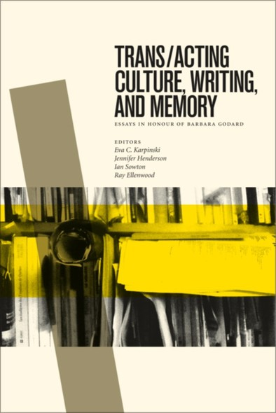 Trans/acting Culture, Writing, and Memory : Essays in Honour of Barbara Godard