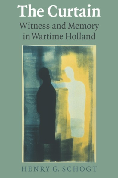 The Curtain : Witness and Memory in Wartime Holland