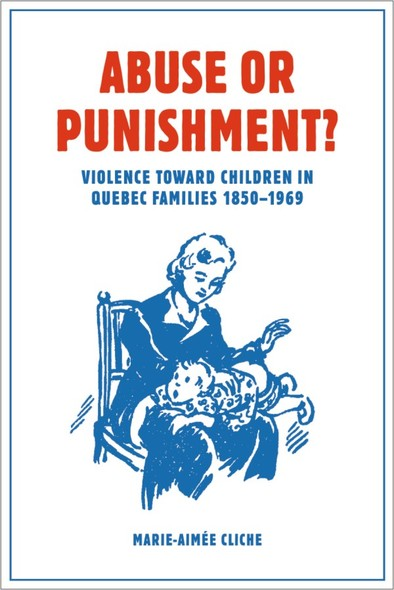 Abuse or Punishment? : Violence toward Children in Quebec Families, 1850-1969