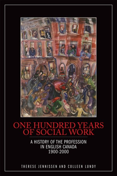 One Hundred Years of Social Work : A History of the Profession in English Canada, 1900–2000