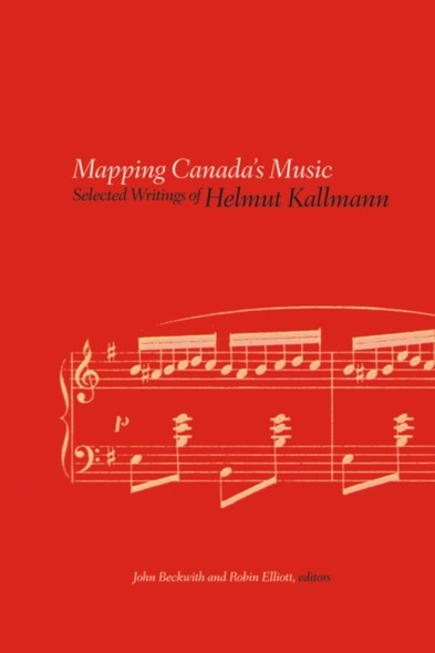 Mapping Canada's Music : Selected Writings of Helmut Kallmann
