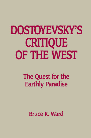 Dostoyevsky's Critique of the West : The Quest for the Earthly Paradise