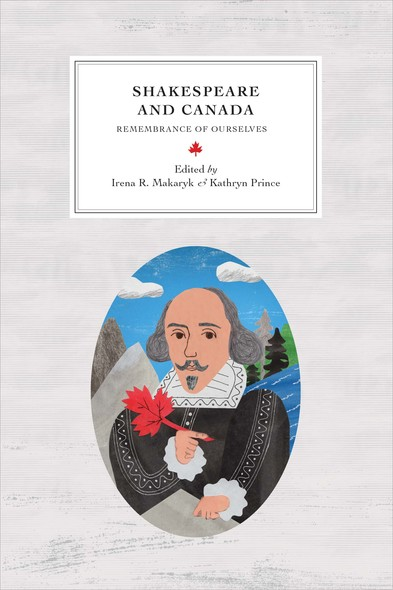 Shakespeare and Canada : Remembrance of Ourselves