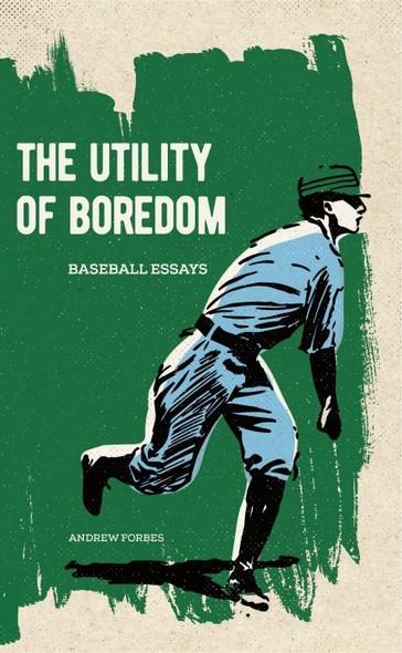 The Utility of Boredom : Baseball Essays
