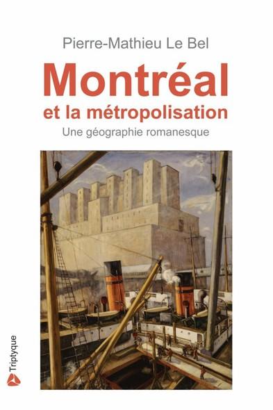 Montréal et la métropolisation : Une géographie romanesque