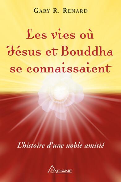 Les vies où Jésus et Bouddha se connaissaient : L'histoire d'une amitié noble