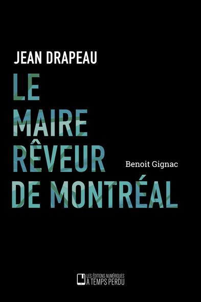 Le maire rêveur de Montréal : Jean Drapeau