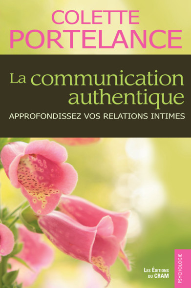La communication authentique : Approfondissez vos relations intimes