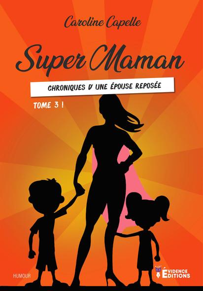 Chronique d'une épouse reposée : Super Maman, T3