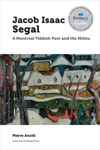 Jacob Isaac Segal : A Montreal Yiddish Poet and His Milieu