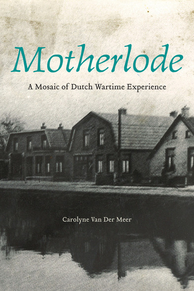 Motherlode : A Mosaic of Dutch Wartime Experience