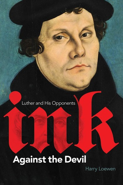 Ink Against the Devil : Luther and His Opponents