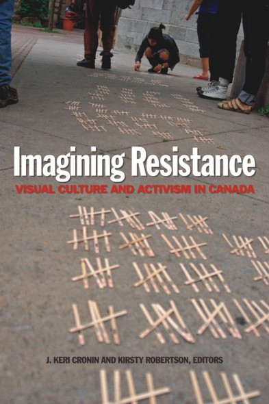 Imagining Resistance : Visual Culture and Activism in Canada