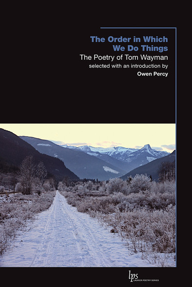 The Order in Which We Do Things : The Poetry of Tom Wayman