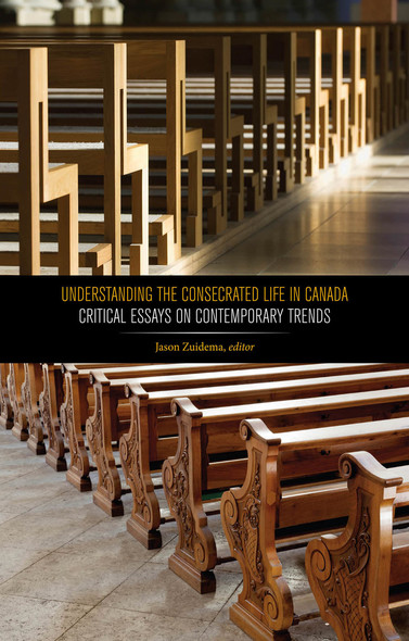 Understanding the Consecrated Life in Canada : Critical Essays on Contemporary Trends