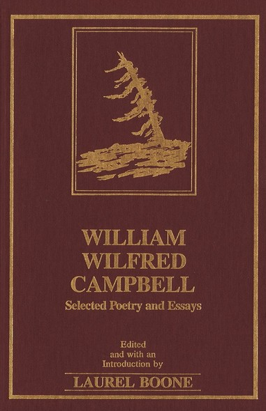 William Wilfred Campbell : Selected Poetry and Essays