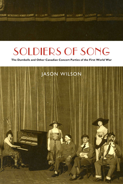 Soldiers of Song : The Dumbells and Other Canadian Concert Parties of the First World War