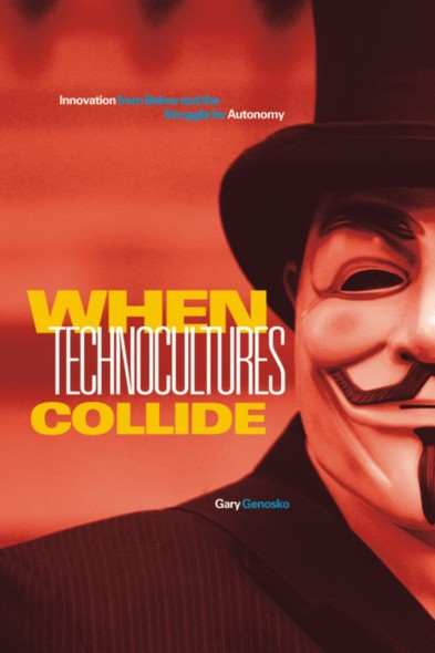 When Technocultures Collide : Innovation from Below and the Struggle for Autonomy