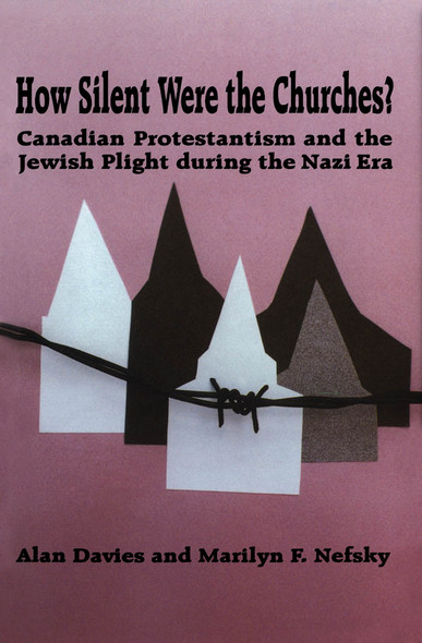 How Silent Were the Churches? : Canadian Protestantism and the Jewish Plight during the Nazi Era
