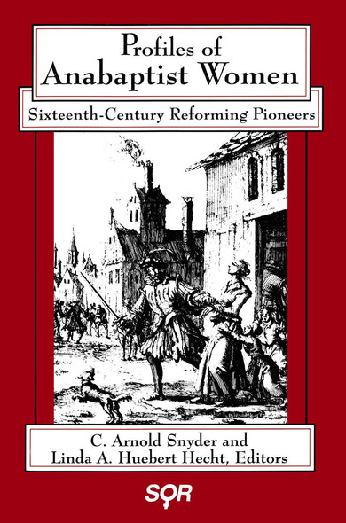 Profiles of Anabaptist Women : Sixteenth-Century Reforming Pioneers