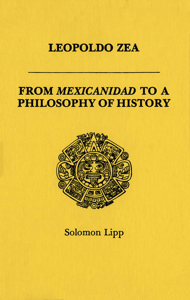 Leopoldo Zea : From Mexicanidad to a Philosophy of History