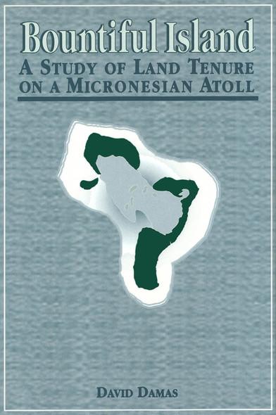 Bountiful Island : A Study of Land Tenure on a Micronesian Atoll