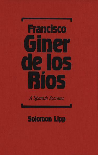 Francisco Giner de los Rios : A Spanish Socrates