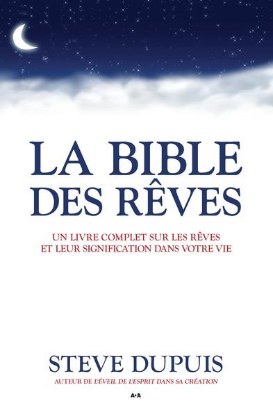 La bible des rêves : Un livre complet sur les rêves et leur signification dans votre vie