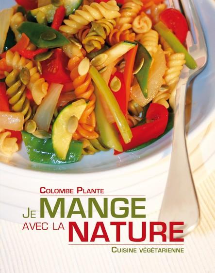 Je mange avec la nature : Cuisine Végétarienne