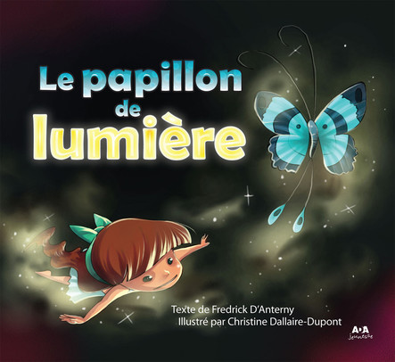 Le papillon de lumière : Illustré par Christine Dallaire-Dupont