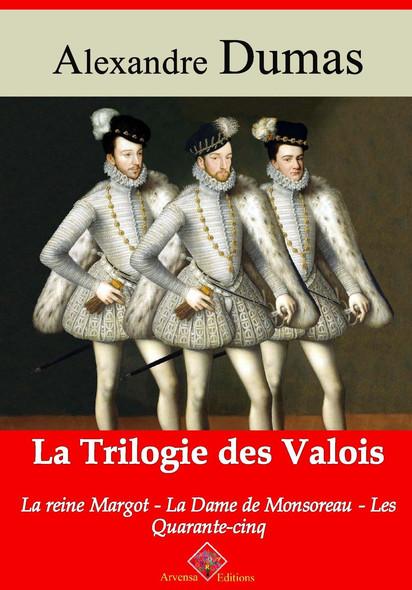 Trilogie des Valois : la reine Margot, la dame de Monsoreau, les quarante-cinq – suivi d'annexes : Nouvelle édition 2019