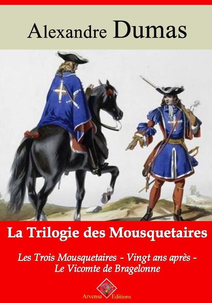 Trilogie des mousquetaires : Les Trois Mousquetaires, Vingt ans après, Le Vicomte de Bragelonne – suivi d'annexes : Nouvelle édition 2019