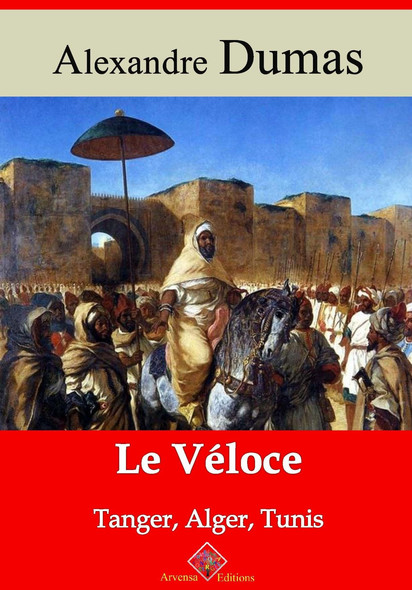Le Véloce ou Tanger, Alger et Tunis – suivi d'annexes : Nouvelle édition 2019