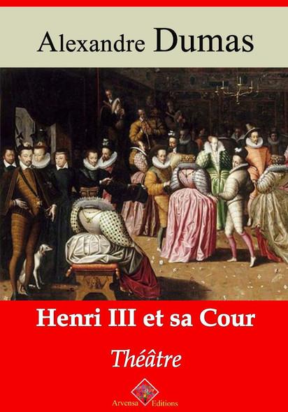 Henri III et sa cour – suivi d'annexes : Nouvelle édition 2019