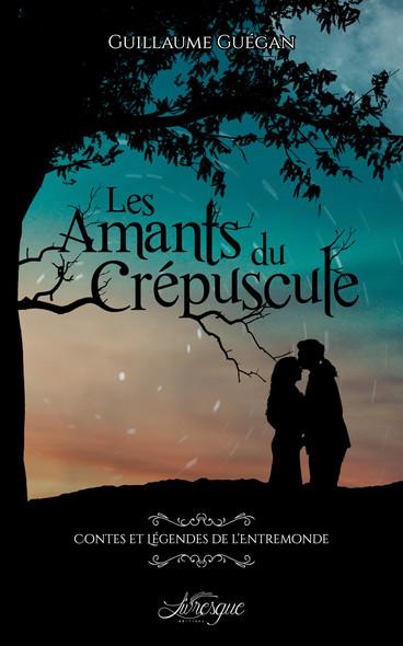 Les Amants du Crépuscule : Contes et légendes de l'Entremonde - 1