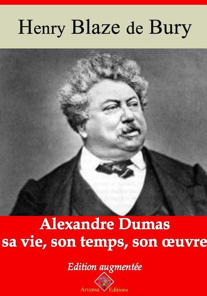 Alexandre Dumas – sa vie, son temps, son oeuvre – suivi d'annexes : Nouvelle édition 2019